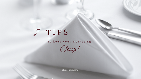 7 Tips to Keep Your Marketing & Networking Classy