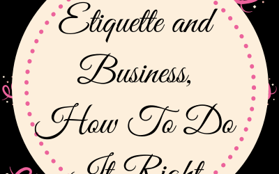 Etiquette and Business, How To Do It Right