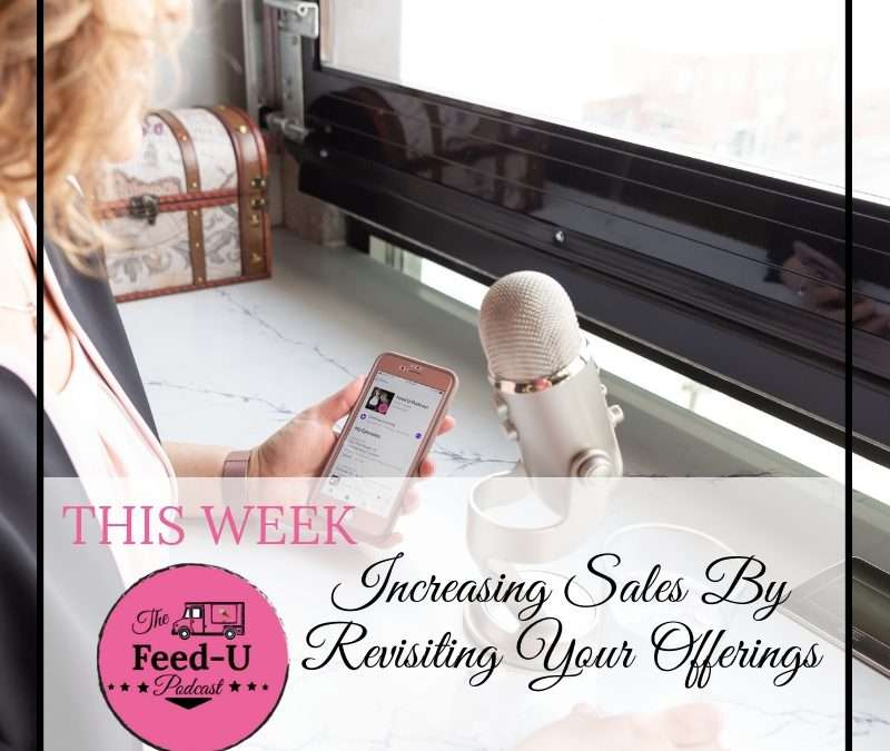 034. Increasing Sales By Revisiting Your Offerings