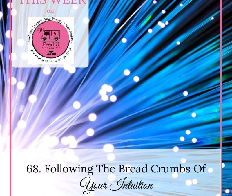 68. Following the Breadcrumbs of Your Intuition
