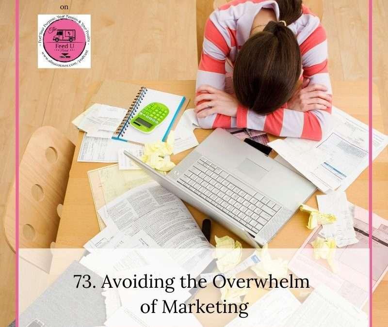 73. Avoiding The Overwhelm of Marketing