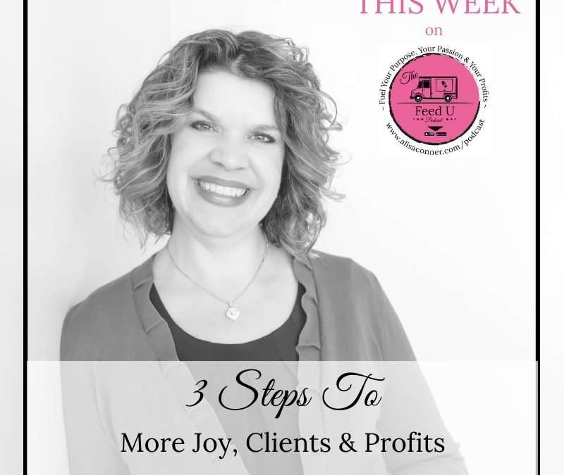 72. 3 Steps To More Joy, Clients, and Profit In Your Business