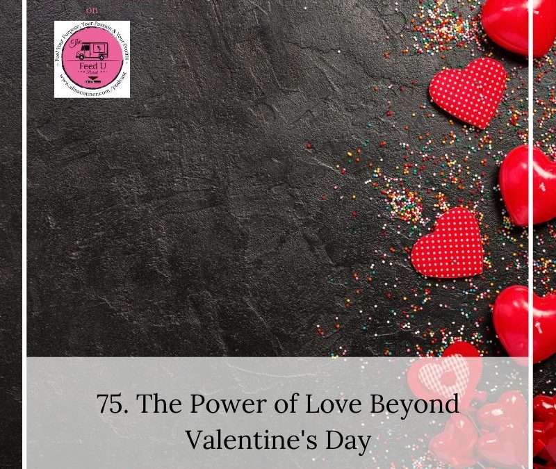 75. The Power of Love Beyond Valentine's Day