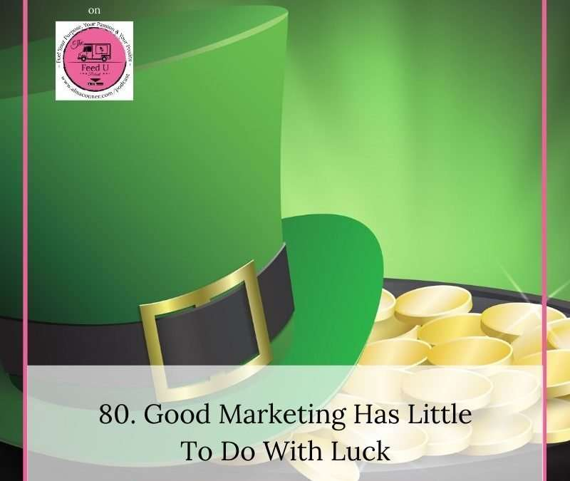 80. Good Marketing Has Little To Do With Luck