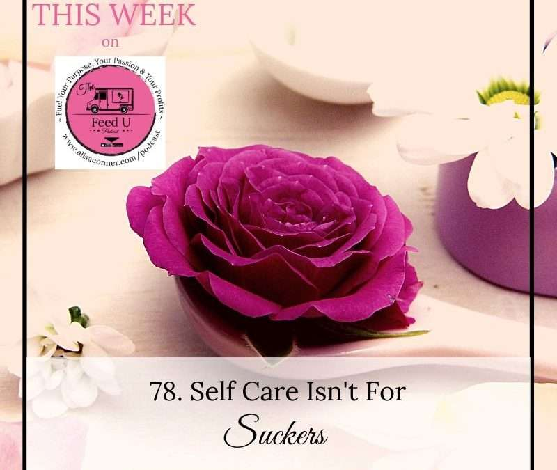 78. Self Care Isn't For Suckers