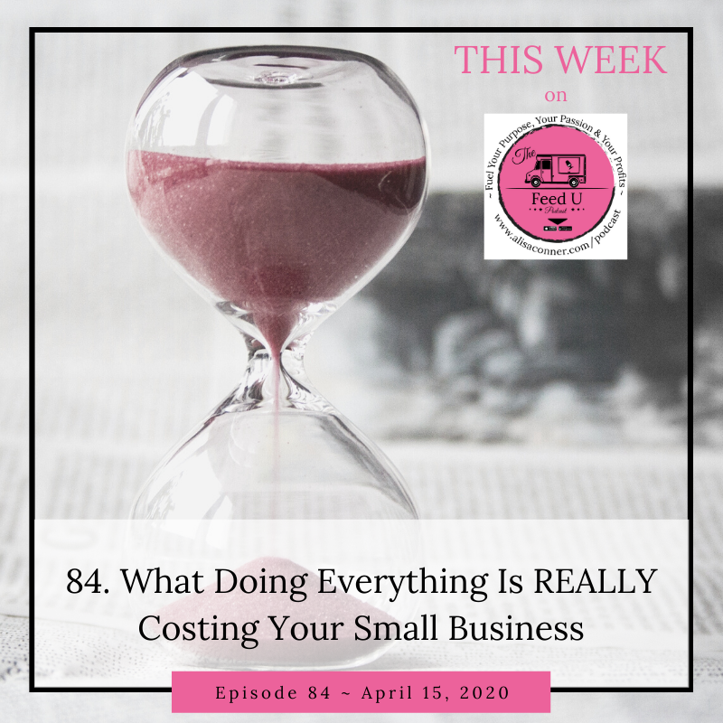 84. What Doing Everything Is REALLY Costing Your Small Business